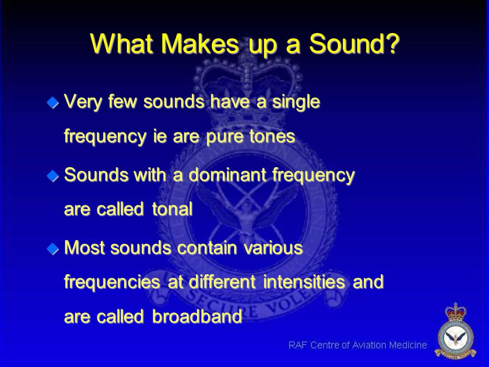 What Makes up a Sound Very few sounds have a single frequency ie are pure tones. Sounds with a dominant frequency are called tonal.