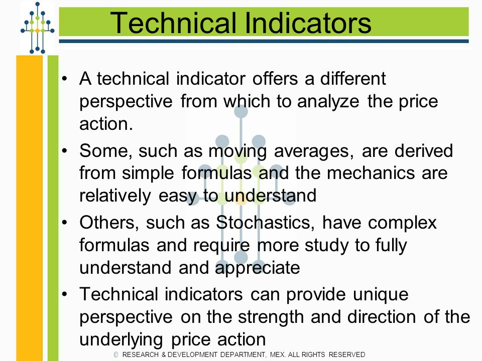 Technical Indicators A technical indicator offers a different perspective from which to analyze the price action.