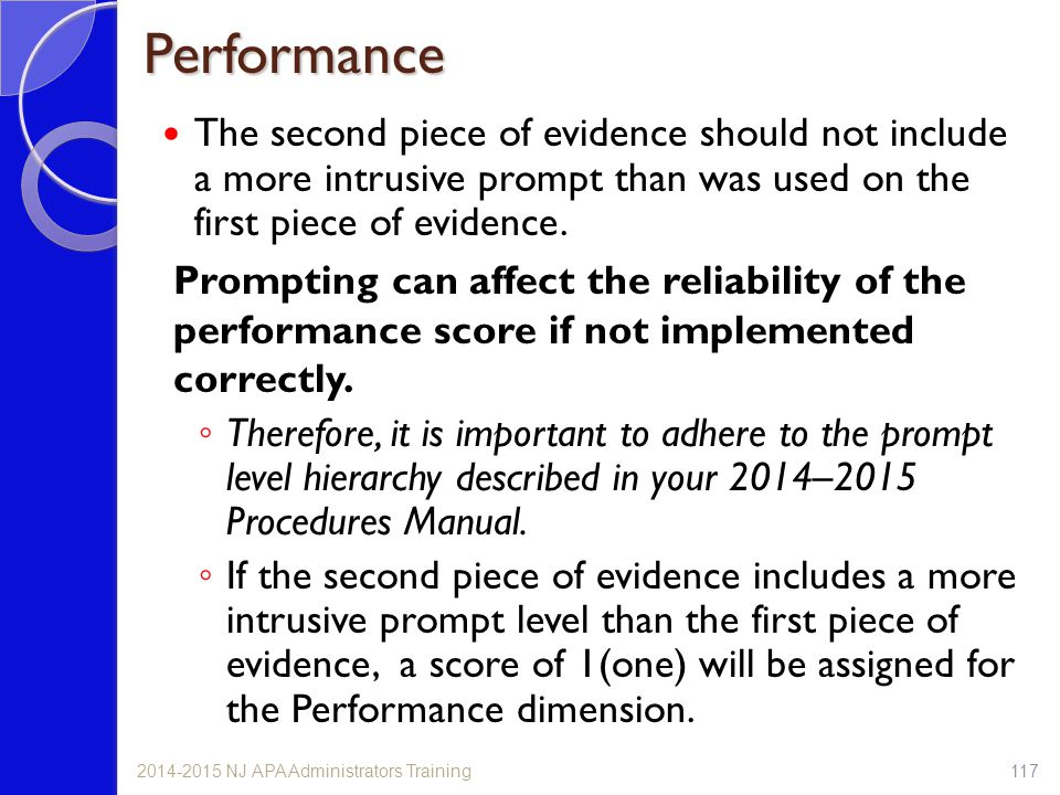 Performance The second piece of evidence should not include a more intrusive prompt than was used on the first piece of evidence.