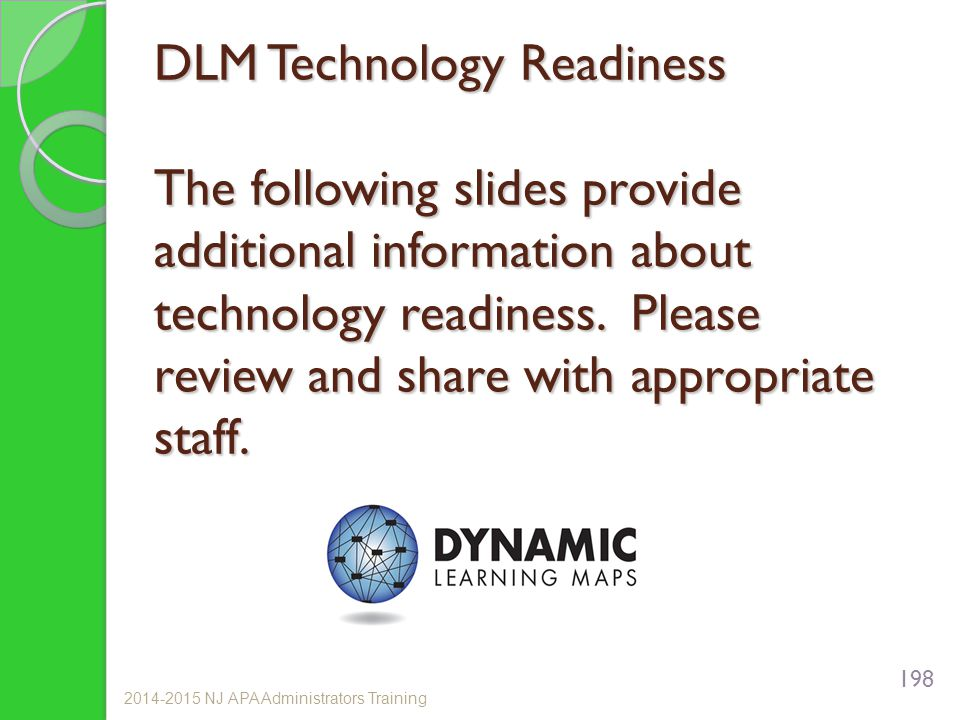 DLM Technology Readiness The following slides provide additional information about technology readiness. Please review and share with appropriate staff.