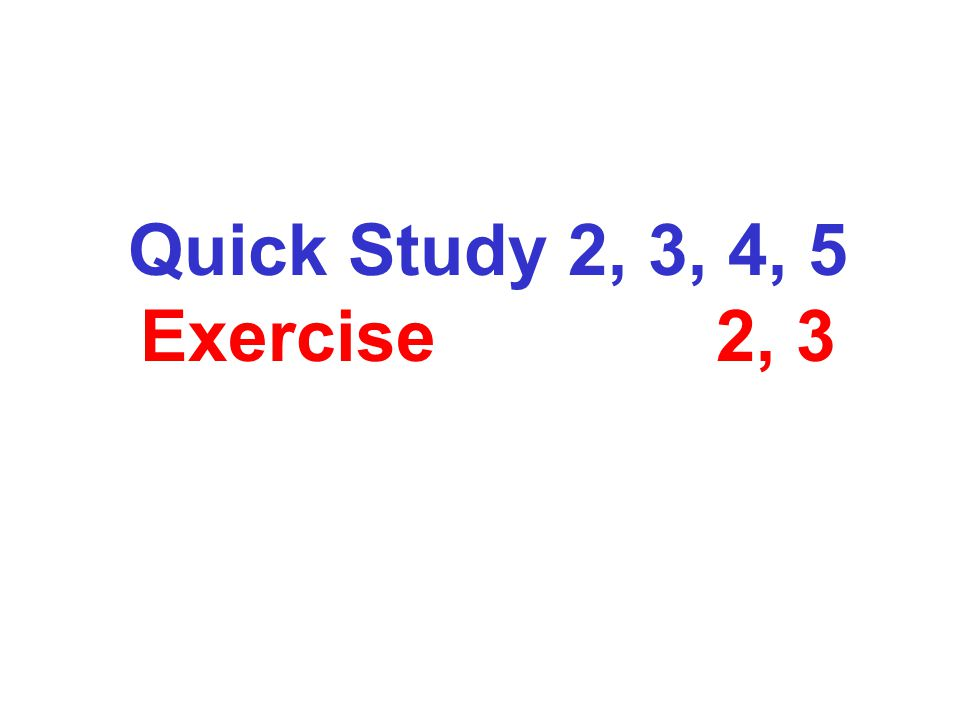 Quick Study 2, 3, 4, 5 Exercise 2, 3