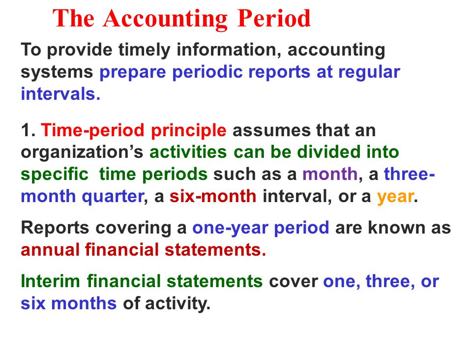 The Accounting Period To provide timely information, accounting systems prepare periodic reports at regular intervals.