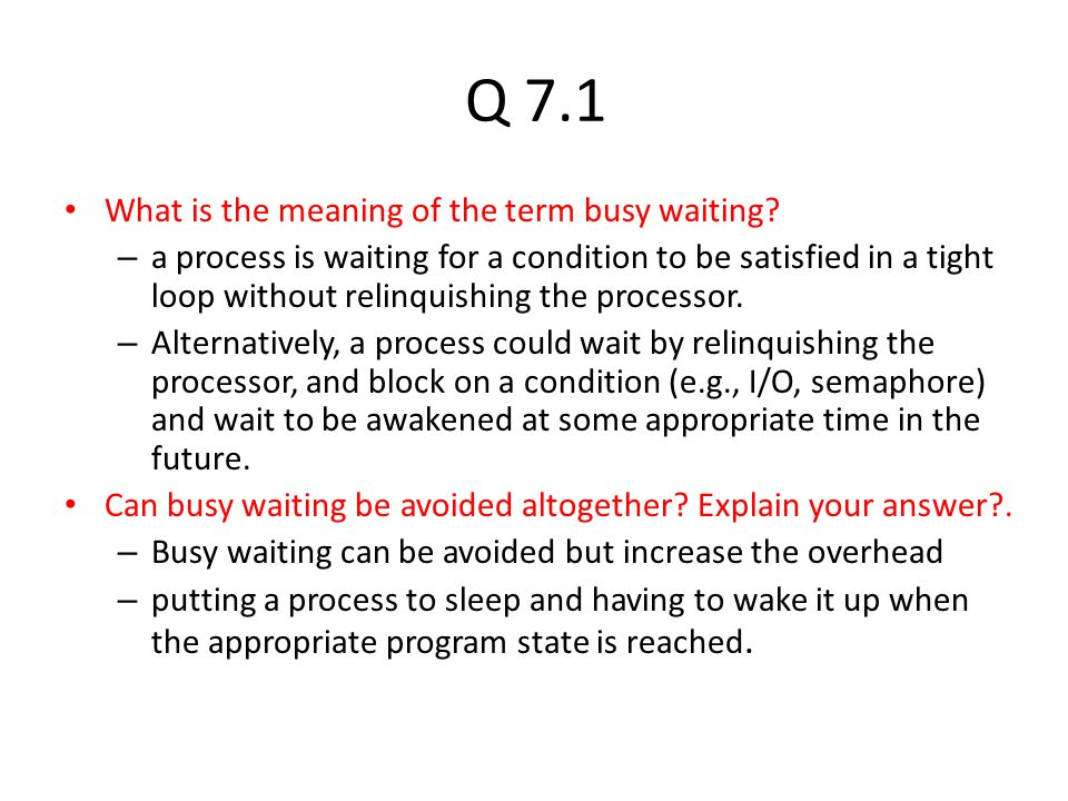 Q 7.1 What is the meaning of the term busy waiting
