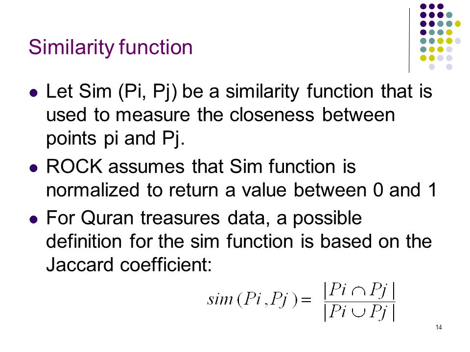 Similarity function Let Sim (Pi, Pj) be a similarity function that is used to measure the closeness between points pi and Pj.