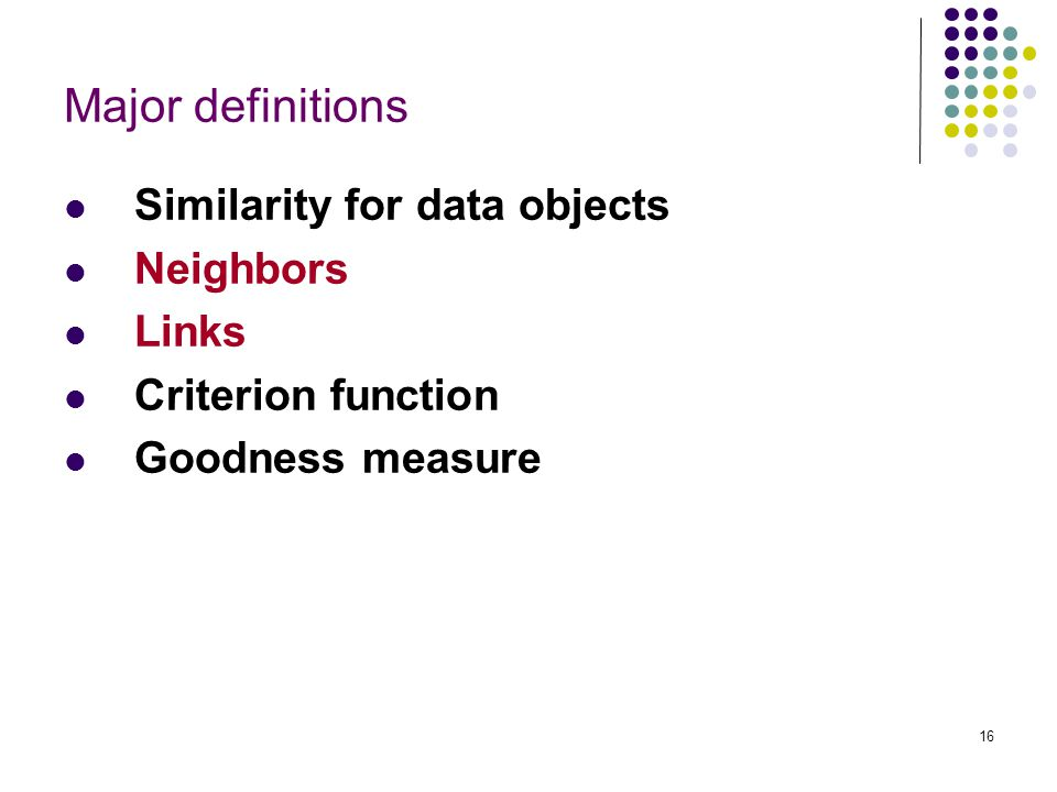 Major definitions Similarity for data objects Neighbors Links