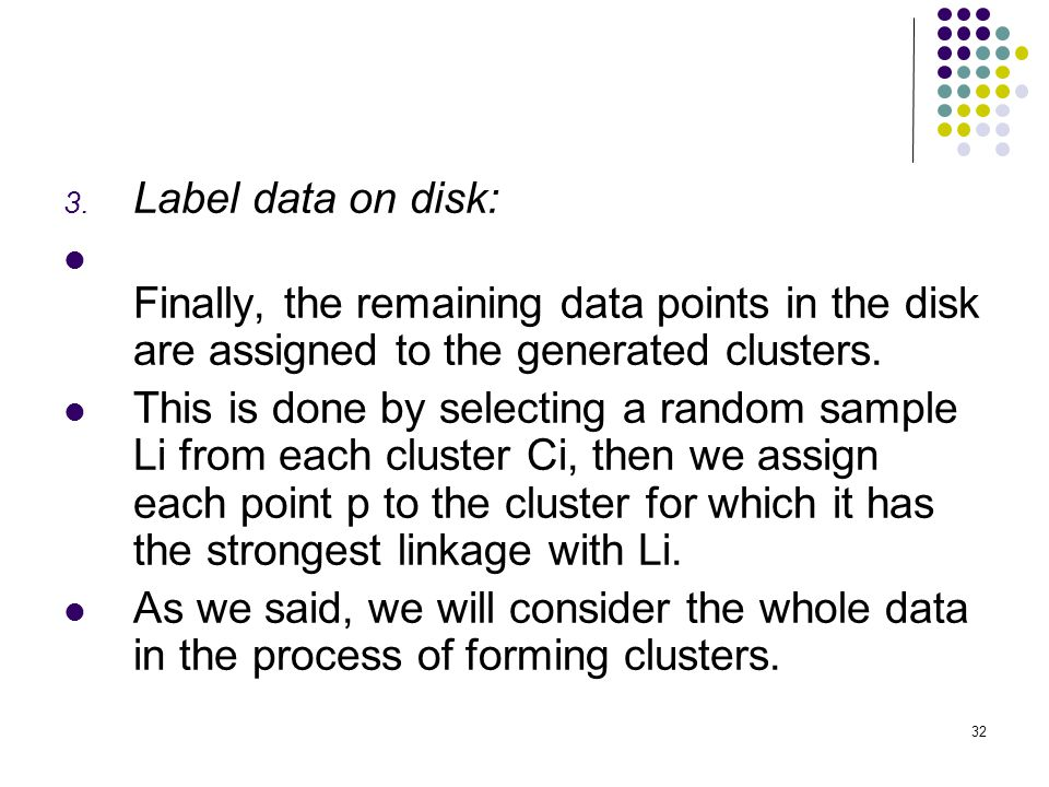 Label data on disk: Finally, the remaining data points in the disk are assigned to the generated clusters.