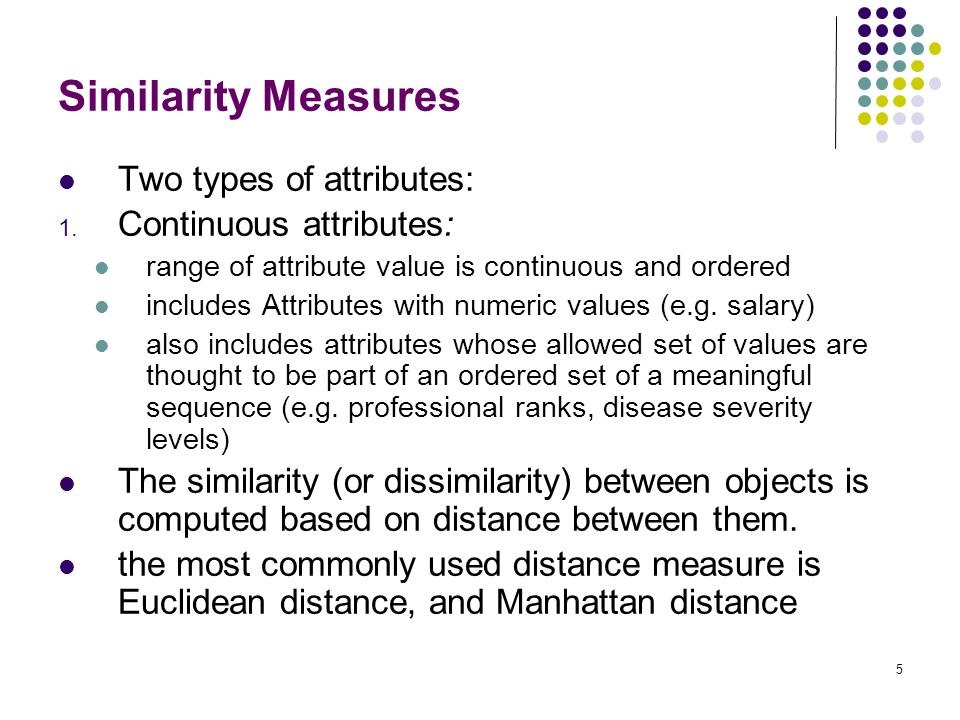 Similarity Measures Two types of attributes: Continuous attributes: