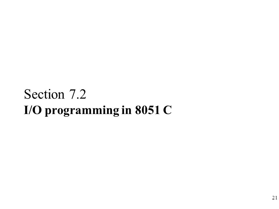 Section 7.2 I/O programming in 8051 C
