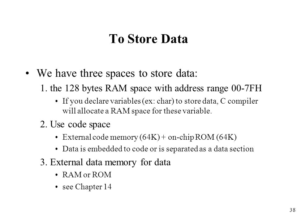 To Store Data We have three spaces to store data: