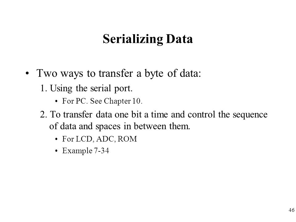 Serializing Data Two ways to transfer a byte of data: