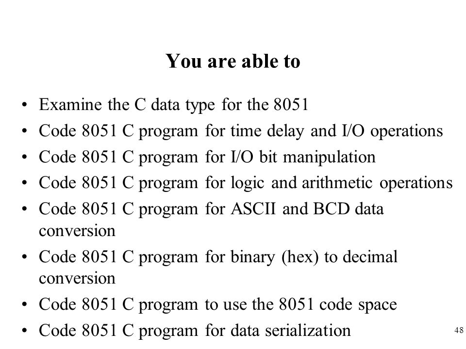 You are able to Examine the C data type for the 8051