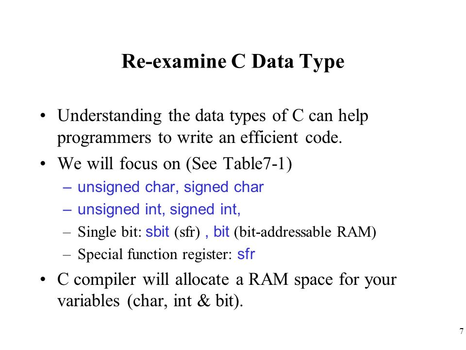 Re-examine C Data Type Understanding the data types of C can help programmers to write an efficient code.