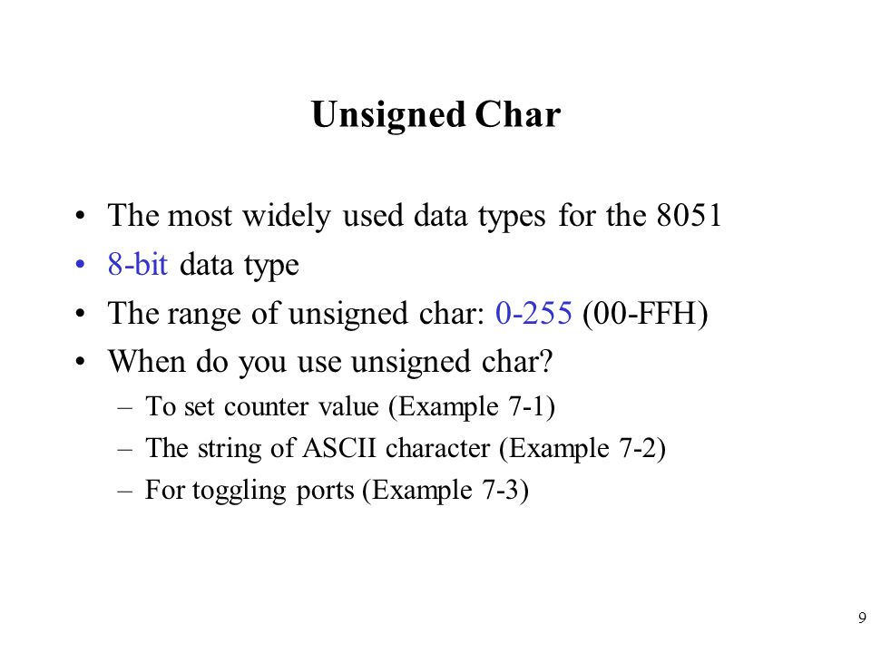 Unsigned Char The most widely used data types for the 8051
