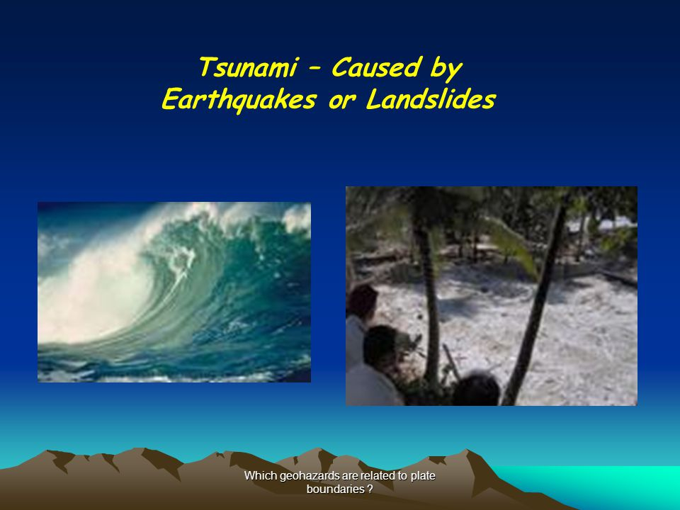 Tsunami – Caused by Earthquakes or Landslides