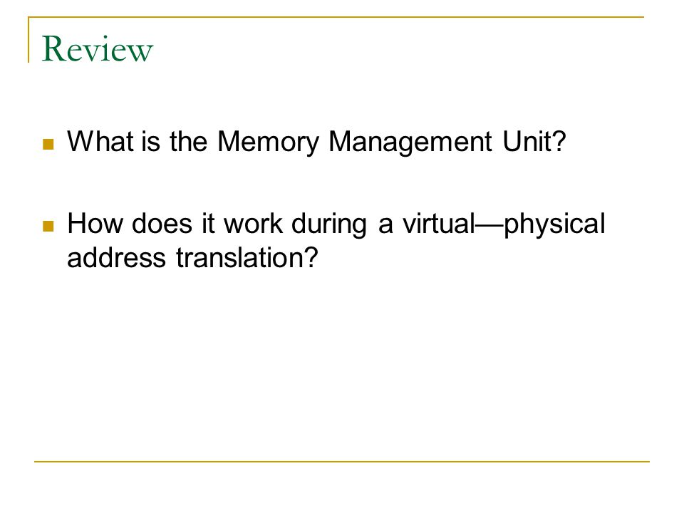 Review What is the Memory Management Unit