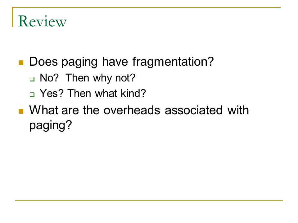 Review Does paging have fragmentation