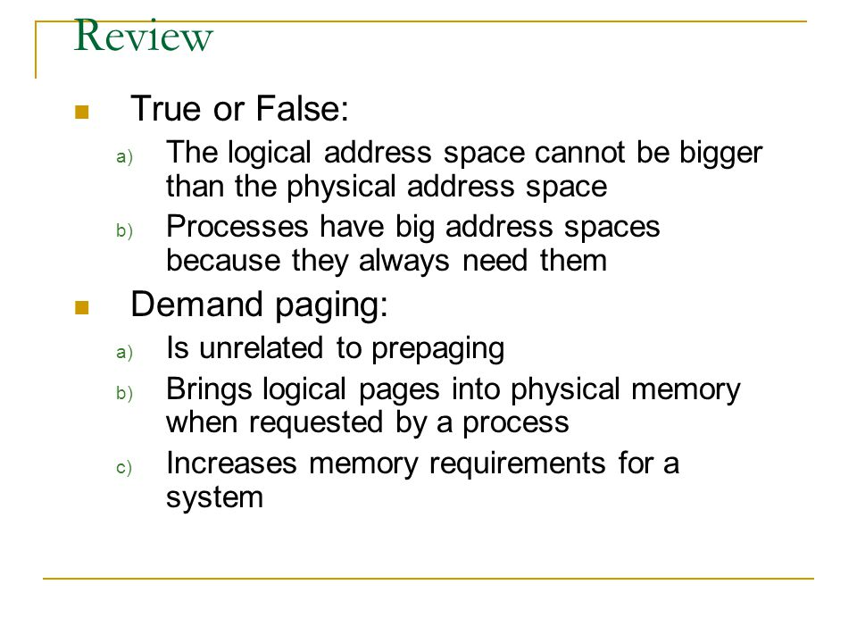 Review True or False: Demand paging: