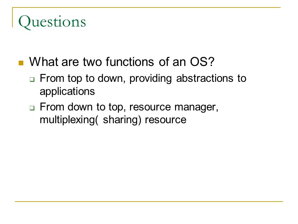Questions What are two functions of an OS