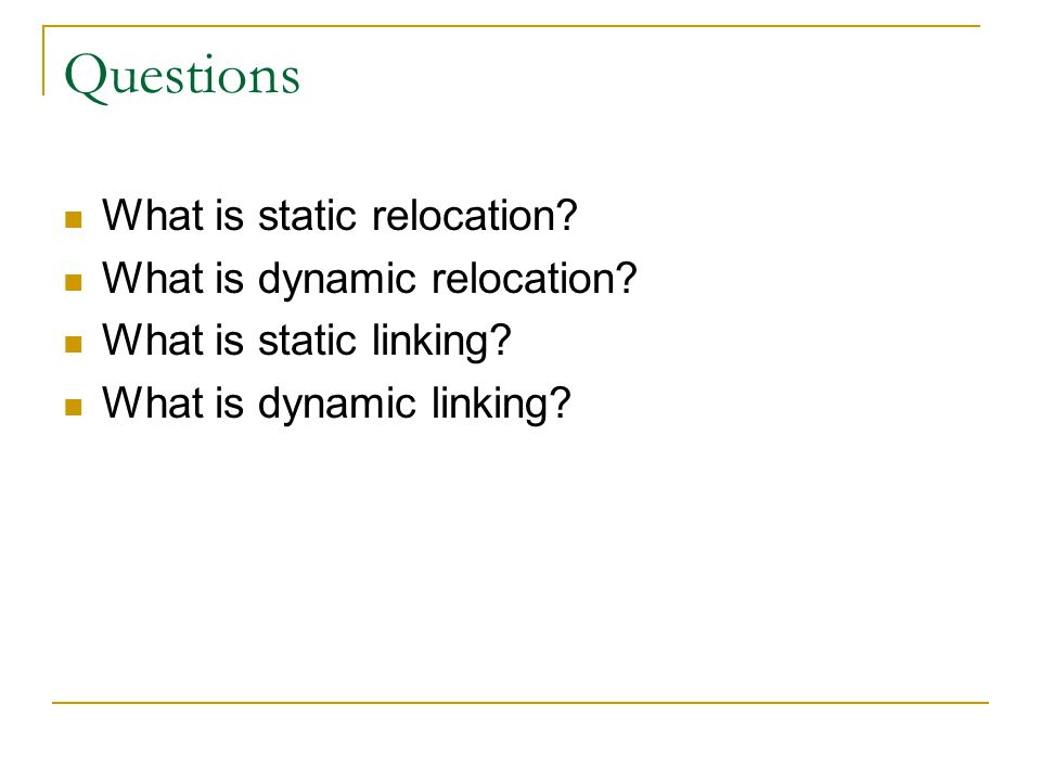 Questions What is static relocation What is dynamic relocation