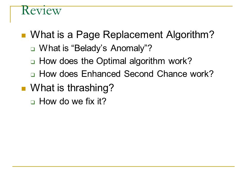 Review What is a Page Replacement Algorithm What is thrashing