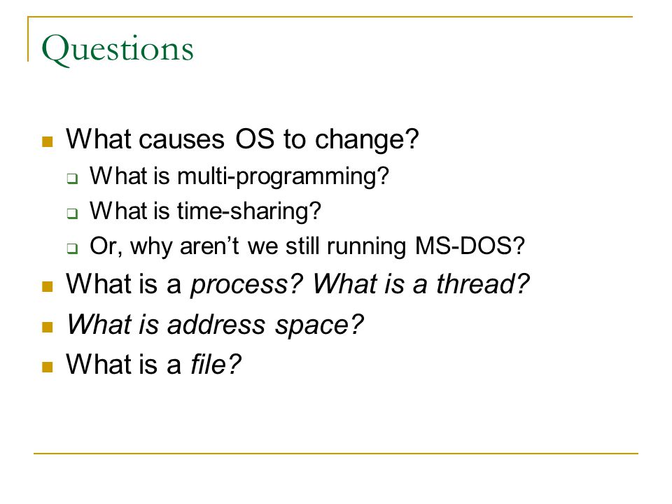 Questions What causes OS to change