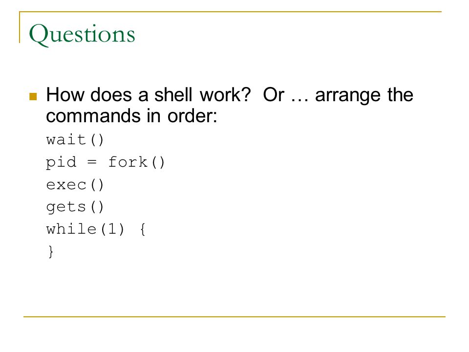Questions How does a shell work Or … arrange the commands in order:
