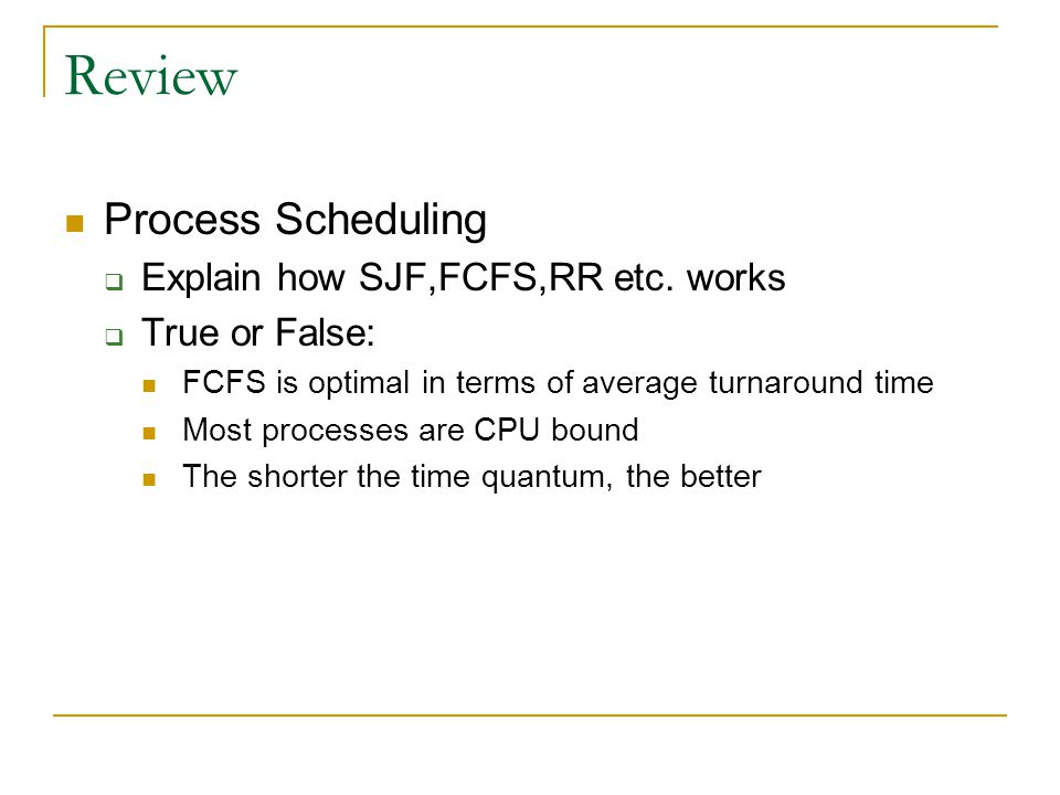 Review Process Scheduling Explain how SJF,FCFS,RR etc. works