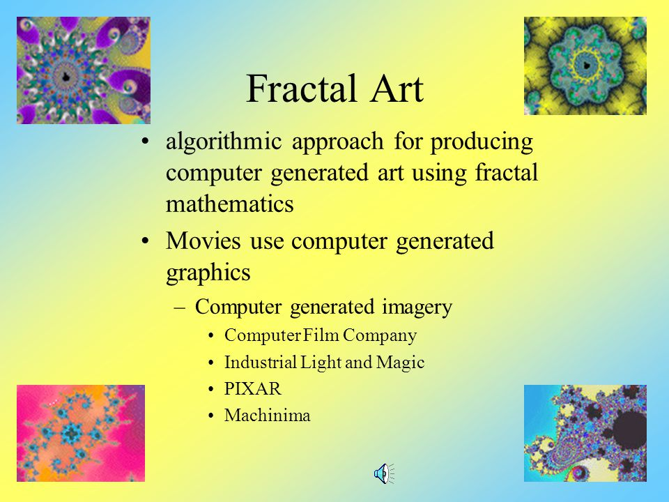 Fractal Art algorithmic approach for producing computer generated art using fractal mathematics. Movies use computer generated graphics.