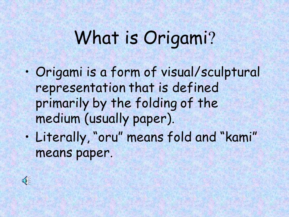 What is Origami Origami is a form of visual/sculptural representation that is defined primarily by the folding of the medium (usually paper).