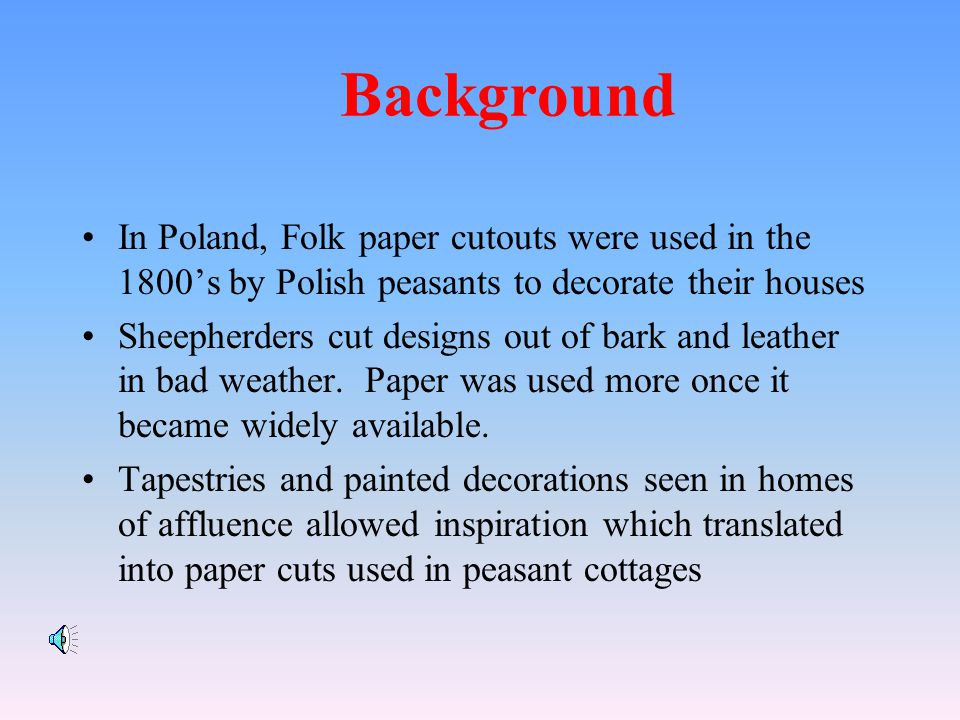 Background In Poland, Folk paper cutouts were used in the 1800's by Polish peasants to decorate their houses.