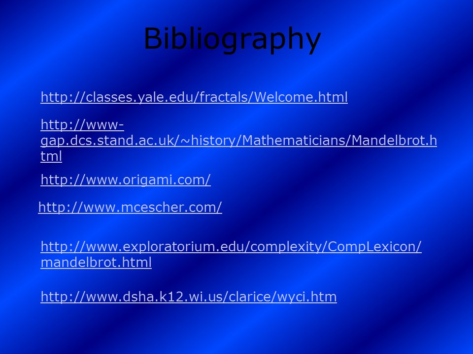 Bibliography http://classes.yale.edu/fractals/Welcome.html
