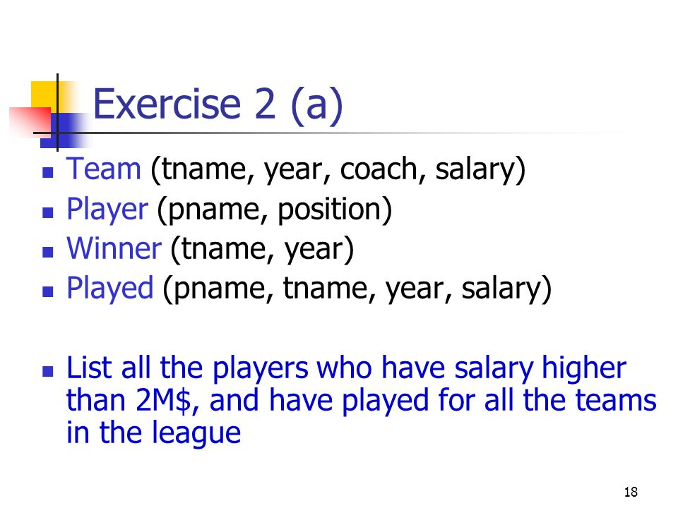 Exercise 2 (a) Team (tname, year, coach, salary)