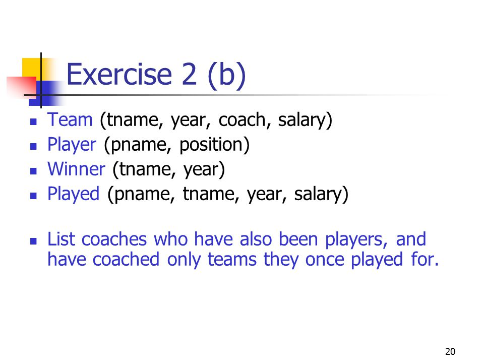 Exercise 2 (b) Team (tname, year, coach, salary)