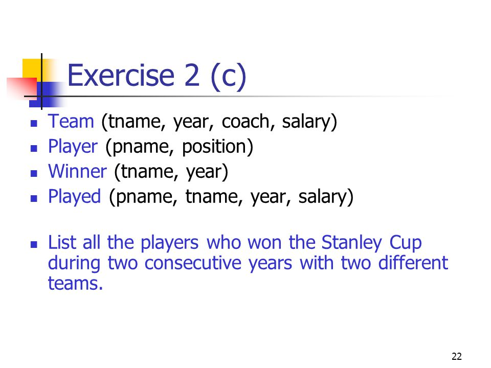 Exercise 2 (c) Team (tname, year, coach, salary)