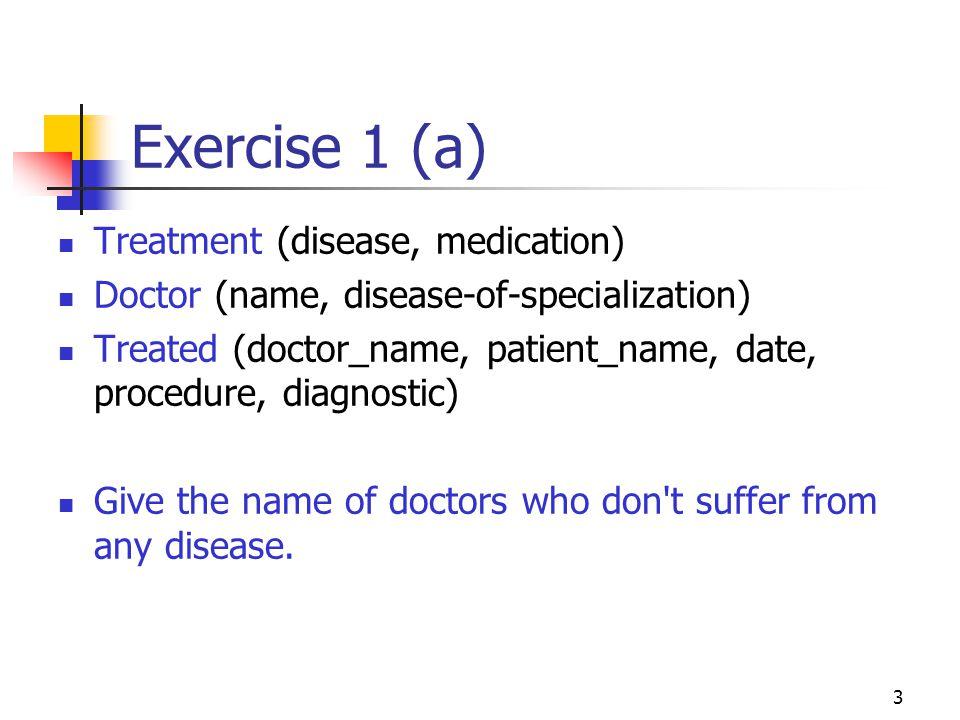 Exercise 1 (a) Treatment (disease, medication)