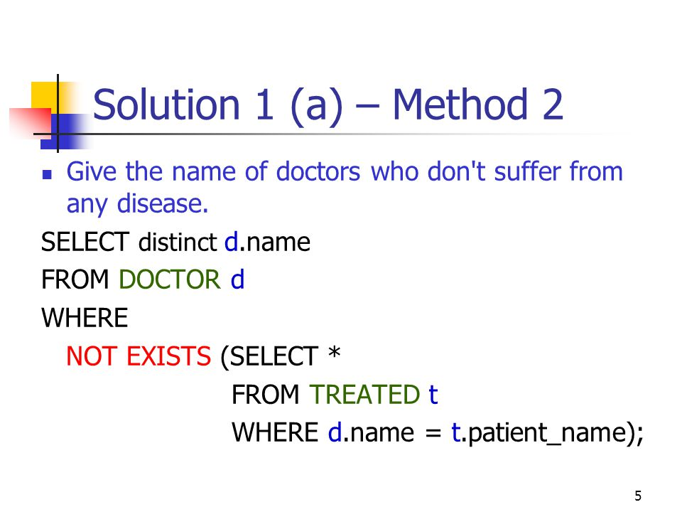 Solution 1 (a) – Method 2 Give the name of doctors who don t suffer from any disease. SELECT distinct d.name.