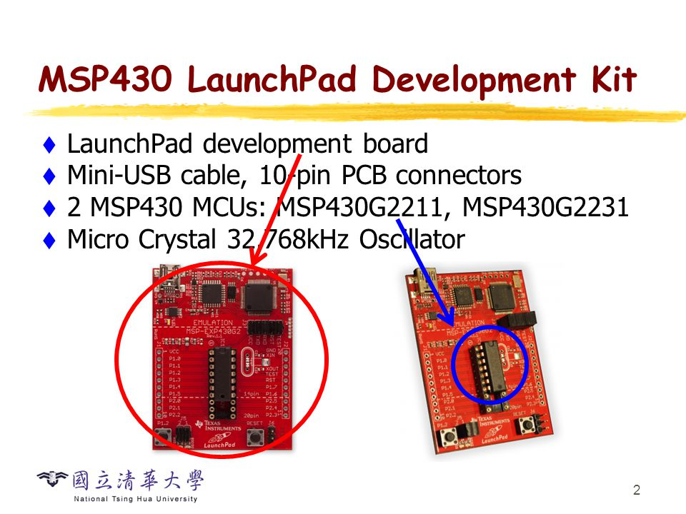 MSP430 Microcontroller LaunchPad development kit uses microcontroller such as MSP430G2231. Microcontroller: