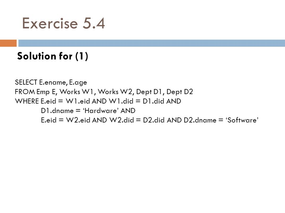 Exercise 5.4 Solution for (1) SELECT E.ename, E.age