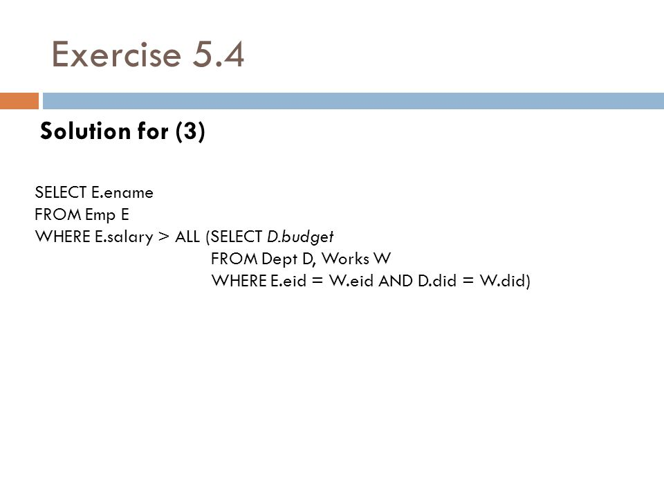 Exercise 5.4 Solution for (3) SELECT E.ename FROM Emp E