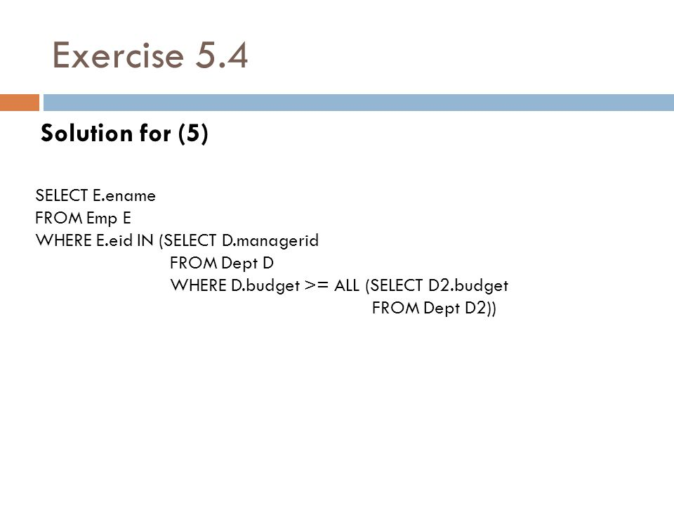 Exercise 5.4 Solution for (5) SELECT E.ename FROM Emp E
