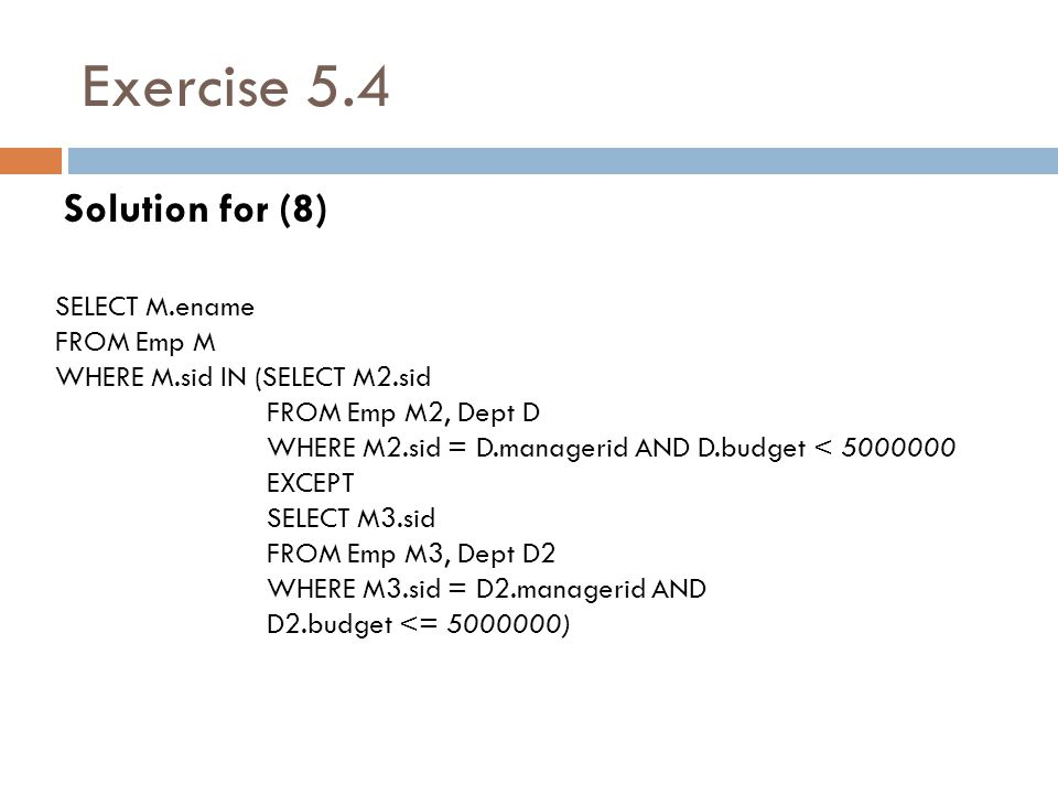 Exercise 5.4 Solution for (8) SELECT M.ename FROM Emp M