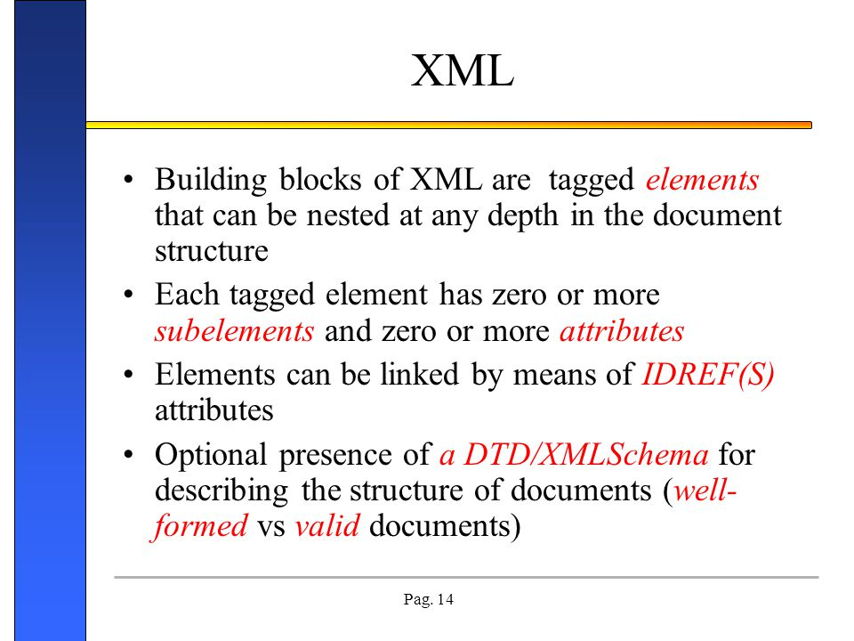 XML Building blocks of XML are tagged elements that can be nested at any depth in the document structure.