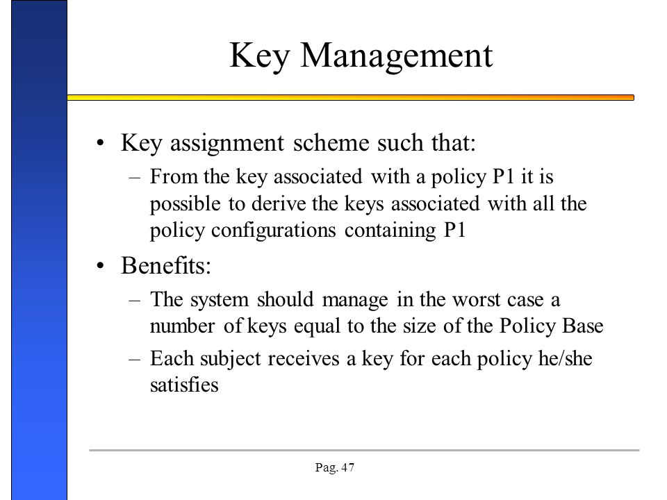 Key Management Key assignment scheme such that: Benefits: