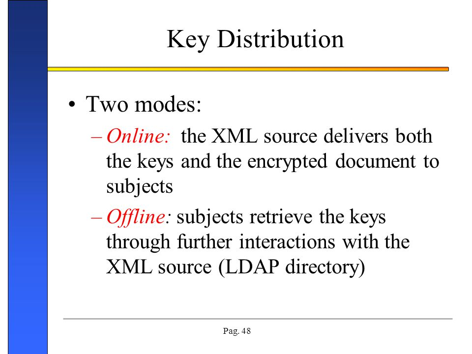 Key Distribution Two modes: