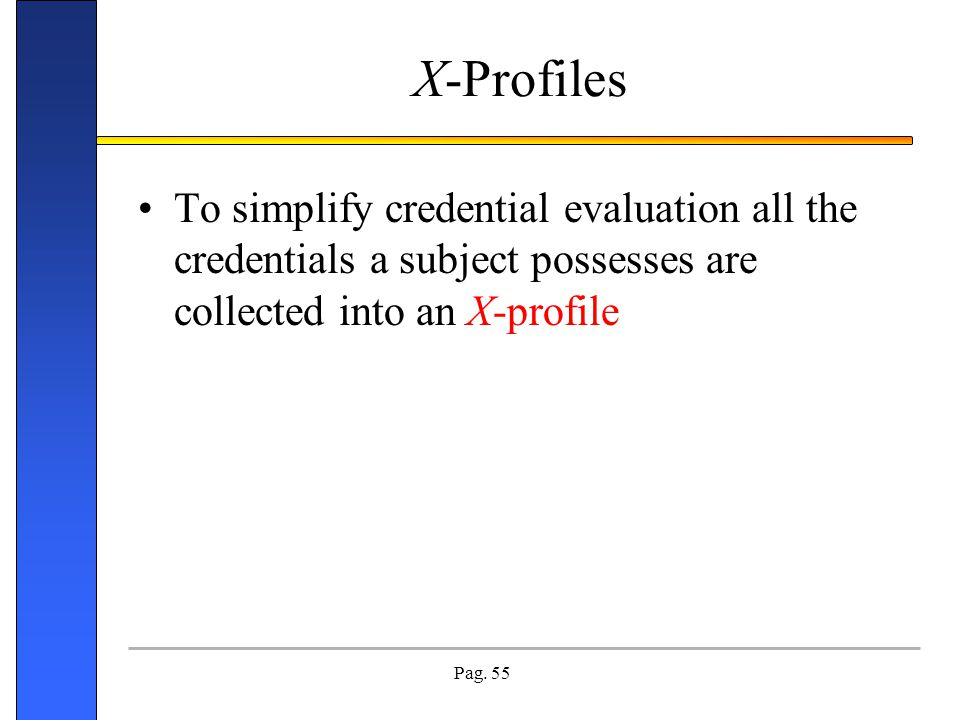 X-Profiles To simplify credential evaluation all the credentials a subject possesses are collected into an X-profile.