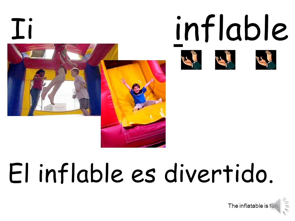inflable Ii El inflable es divertido. The inflatable is fun.