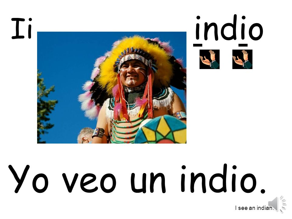 indio Ii Yo veo un indio. I see an indian.