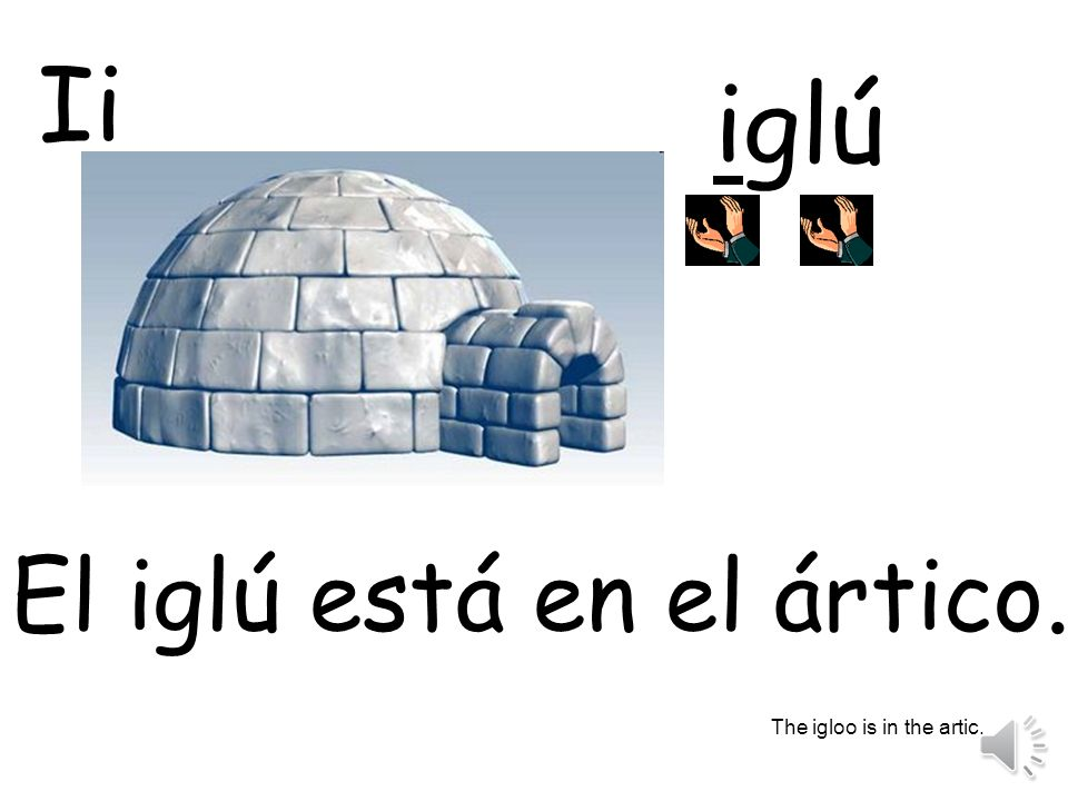 Ii iglú El iglú está en el ártico. The igloo is in the artic.