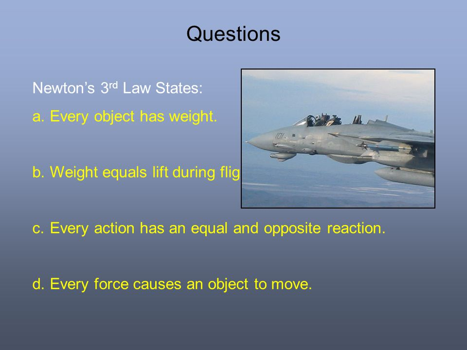 Questions Newton's 3rd Law States: Every object has weight.
