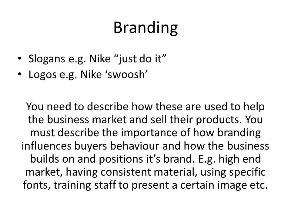 Branding Slogans e.g. Nike just do it Logos e.g. Nike 'swoosh'
